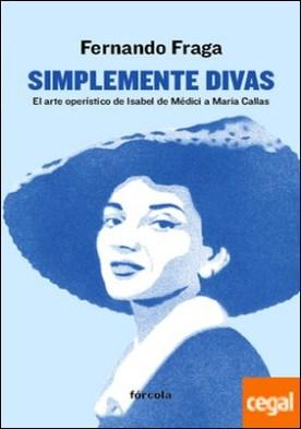 Simplemente divas . El arte operístico de Isabel de Médici a Maria Callas