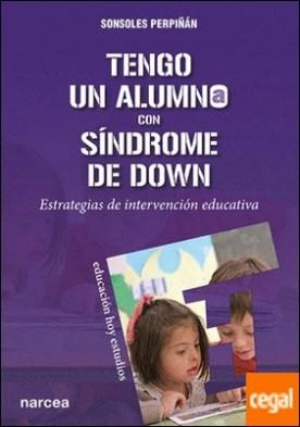 Tengo un alumno con síndrome de Down . Estrategias de intervención educativa