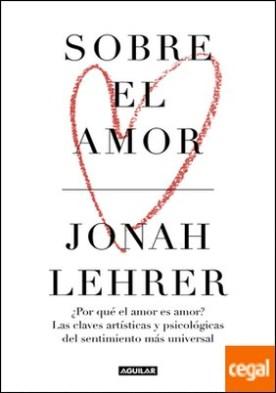 Sobre el amor . ¿Por qué el amor es amor? Las claves artísticas y psicológicas del sentimiento más universal
