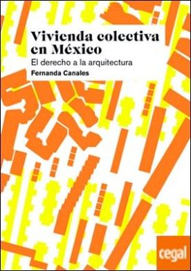 Vivienda colectiva en México . El derecho a la arquitectura