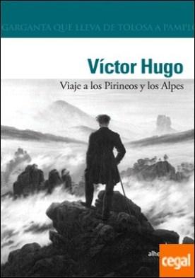 Viaje a los Pirineos y los Alpes por Hugo, Víctor PDF