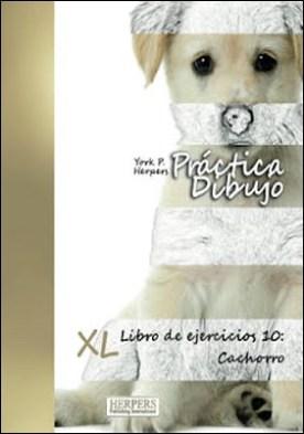 Práctica Dibujo - XL Libro de ejercicios 10: Cachorro por York P. Herpers PDF