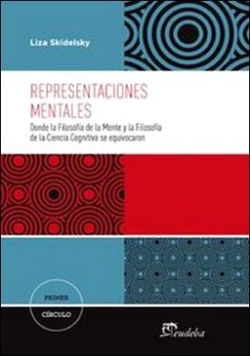 Representaciones mentales. Donde la Filosofía de la Mente y la Filosofía de la Ciencia Cognitiva se equivocaron por Liza Skidelsky