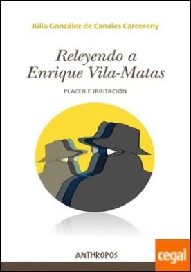 Releyendo a Enrique Vila-Matas . Placer e irritación