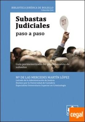 SUBASTAS JUDICIALES PASO A PASO . Guía pormenorizada del procedimiento de subastas