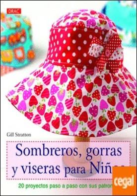 Sombreros, gorras y biseras para niños . 20 proyectos paso a paso con sus patrones por Stratton, Gill PDF
