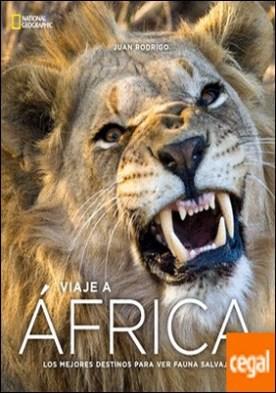 Viaje a África . Los mejores destinos para ver fauna salvaje