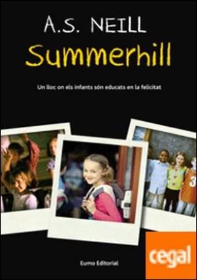 Summerhill . Un lloc on els infants són educats en la felicitat por Neill, A. S.