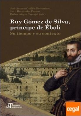 Ruy Gómez de Silva, príncipe de Éboli . su tiempo y su contexto