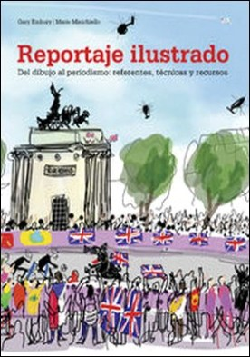 Reportaje ilustrado. Del dibujo al periodismo: referentes, técnicas y recursos