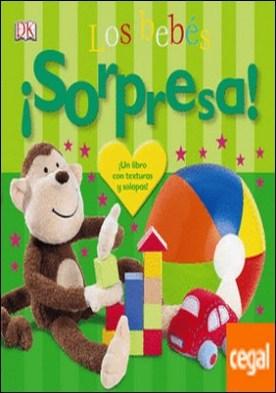 ¡Sorpresa! Los bebés . ¡Un libro con texturas y solapas!