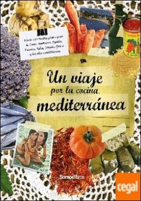 Un viaje a través de la cocina mediterránea . Túnez, Marruecos, España, Italia, Turquía, Francia, Grecia y las islas mediterráneas