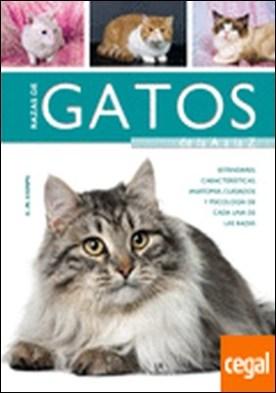 Razas de Gatos de la A a la Z . Características, Estándares, Anatomía, Cuidados y Psicología de Cada una de las
