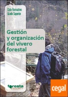 Técnico superior en gestión forestal y del medio natural. Gestión y organización del vivero forestal por Oliet Palá, Juan A,
