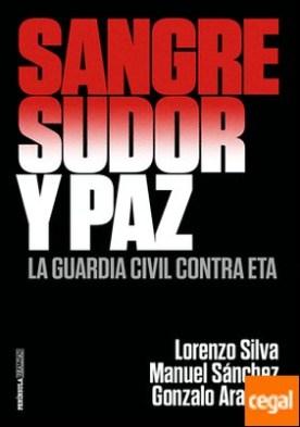 Sangre, sudor y paz . La Guardia Civil contra ETA