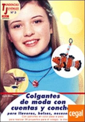 Tendencias Juveniles nº 3. COLGANTES DE MODA CON CUENTAS Y CONCHAS PARA LLAVEROS . PARA LLAVEROS,BOLSOS,NECESERES.../CON PATRONES EN COLOR PASO A PASO PARA REALIZA