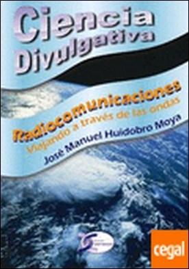 Radiocomunicaciones. Ciencia Divulgativa . viajando a través de las ondas