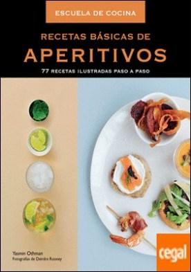 Recetas básicas de aperitivos (Escuela de cocina) . 77 recetas ilustradas paso a paso