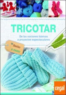 Tricotar . De nociones básicas a proyectos espectaculares