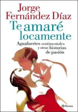 Te amaré locamente por Jorge Fernández Díaz PDF