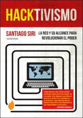 Hacktivismo: La Red y su alcance para revolucionar el poder