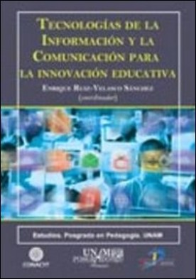 Tecnologías de la información y la comunicación para la innovación educativa por Enrique Ruiz Velasco Sánchez PDF