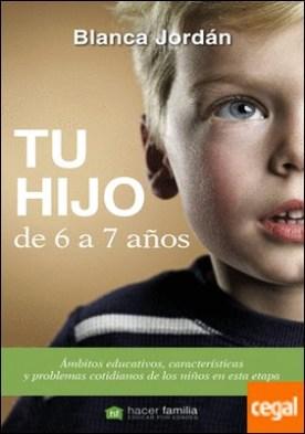 Tu hijo de 6 a 7 años . Ámbitos educativos, características y problemas cotidianos de los niños en esta etapa