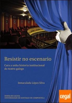 Resistir no escenario . Cara a unha historia institucional do teatro galego