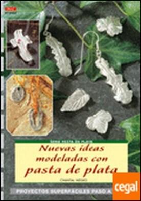Serie Pasta de Plata nº 2. NUEVAS IDEAS MODELADAS CON PASTA DE PLATA . PROYECTOS SUPERFACILES PASO A PASO