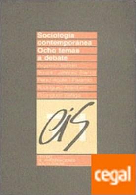 Sociología contemporánea . Ocho temas a debate