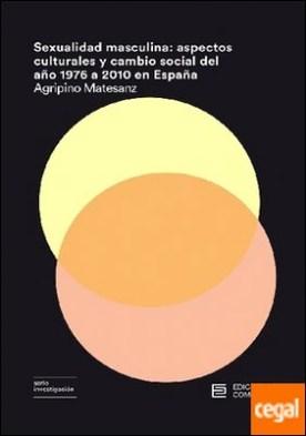 Sexualidad masculina . aspectos culturales y cambio social del año 1976 a 2010 en España