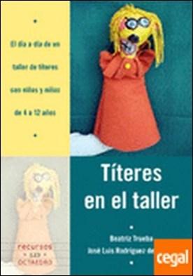 Títeres en el taller . El día a día de un taller de títeres con niños y niñas de 4 a 12 años por Trueba Marrano, Beatriz PDF