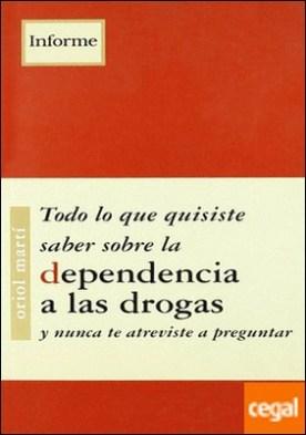 Todo lo qu quisiste saber sobre la dependencia a las drogas por Martí, Oriol PDF