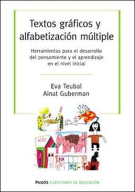 Textos gráficos y alfabetización múltiples. Herramientas para el desarrollo del pensamiento y el aprendizaje en el nivel inicial por Eva Teubal, Ainat Guberman PDF