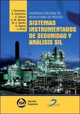 Seguridad funcional en instalaciones de proceso. Sistemas instrumentados de seguridad y analisis por Inmaculada Fernandez De La Calle