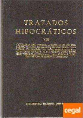 Tratados hipocraticos vol. 8 . Naturaleza del hombre. Lugares en el hombre. Carnes. Corazón. Naturaleza de los huesos. Generación. Naturaleza del niño. Enfermedade