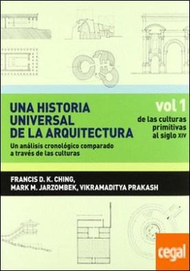 Una historia universal de la arquitectura. Un análisis cronológico comparado a t . Vol 1. De las culturas primitivas al siglo XIV