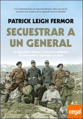 Secuestrar a un general . La Operación Kreipe y el Servicio británico de Operaciones Especiales en Creta