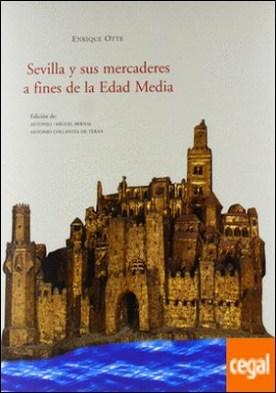 Sevilla y sus mercaderes a fines de la edad media