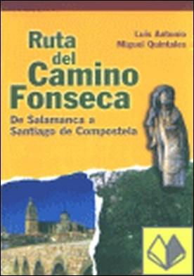 RUTA DEL CAMINO FONSECA de Salamanca Santiago de Compostela . de Salamanca a Santiago de Compostela