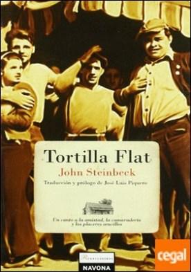 Tortilla Flat . Un canto a la amistad la camaraderia y los placeres por Steinbeck, John