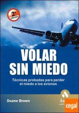Volar sin miedo . Técnicas probadas para perder el miedo a los aviones por Brown, Duane PDF
