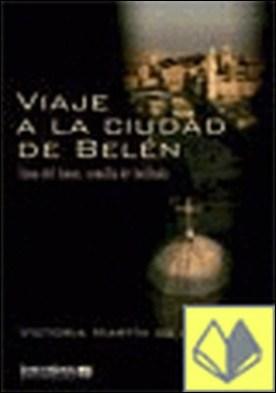 VIAJE A LA CIUDAD DE BELÉN . Cuna del amor, semilla de Intifada