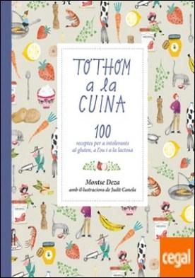 Tothom a la cuina . 100 receptes per a intolerants al gluten, a l'ou i a la lactosa