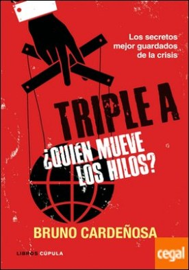 Triple A. ¿Quién mueve los hilos? . Los secretos mejor guardados de la crisis