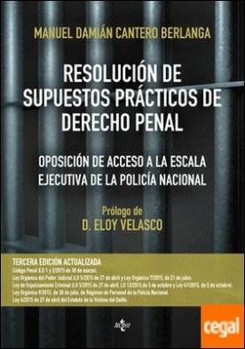 Resolución de supuestos prácticos de Derecho Penal . Oposición de acceso a la escala ejecutiva de la Policía Nacional. Adaptados a las Leyes Orgánicas 1/2015 y 2/2015, de 30 de marzo, de Reforma del Código Penal