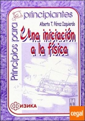 UNA INICIACIÓN A LA FÍSICA . PRINCIPIOS PARA PRINCIPIANTES
