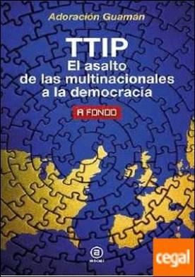 TTIP . El asalto de las multinacionales a la democracia