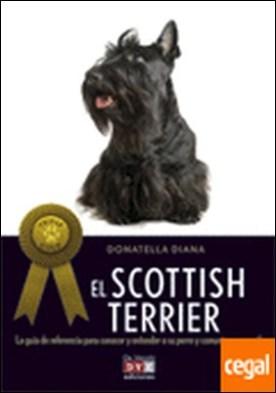Scottish Terrier, El . La guía de referencia para conocer y entender a su perro y comunicarse con él