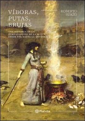 Víboras, putas, brujas. Una historia de la demonización de la mujer desde Eva hasta la Quintrala